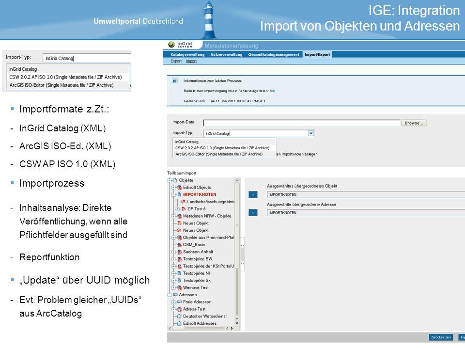 IGE: Integration Import von Objekten und Adressen Importformate z.Zt.: -InGrid Catalog (XML) -ArcGIS ISO-Ed. (XML) -CSW AP ISO 1.0 (XML) Importprozess