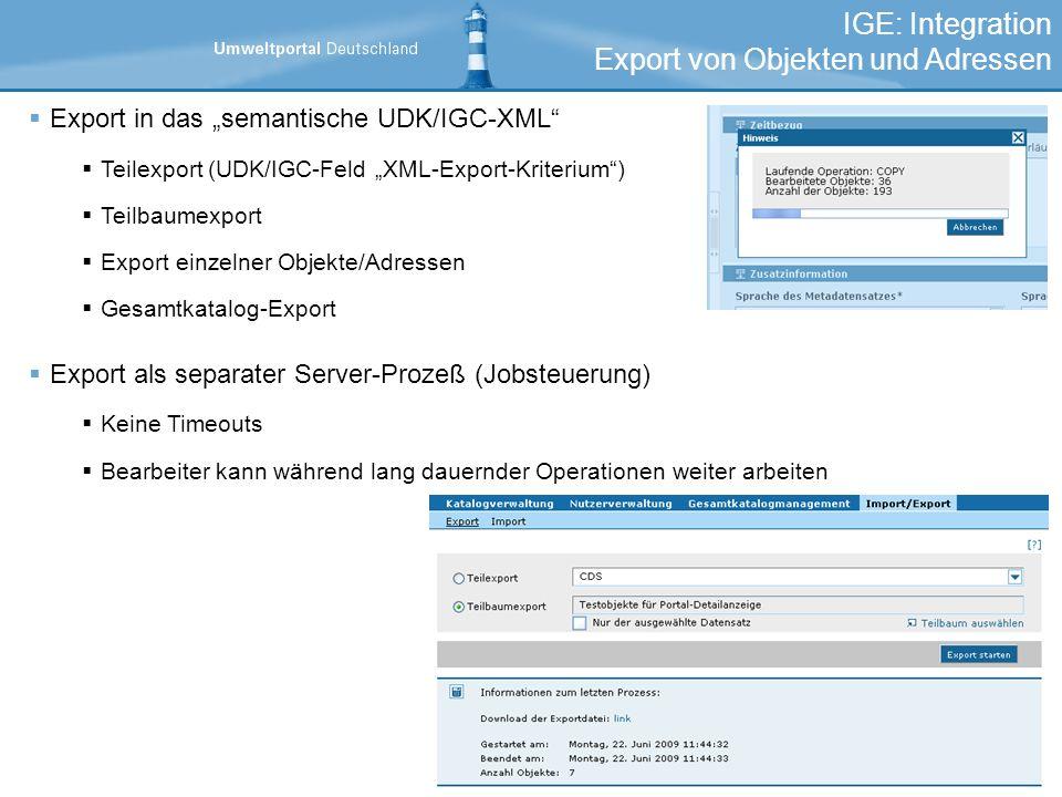 IGE: Integration Export von Objekten und Adressen Export in das semantische UDK/IGC-XML Teilexport (UDK/IGC-Feld XML-Export-Kriterium) Teilbaumexport