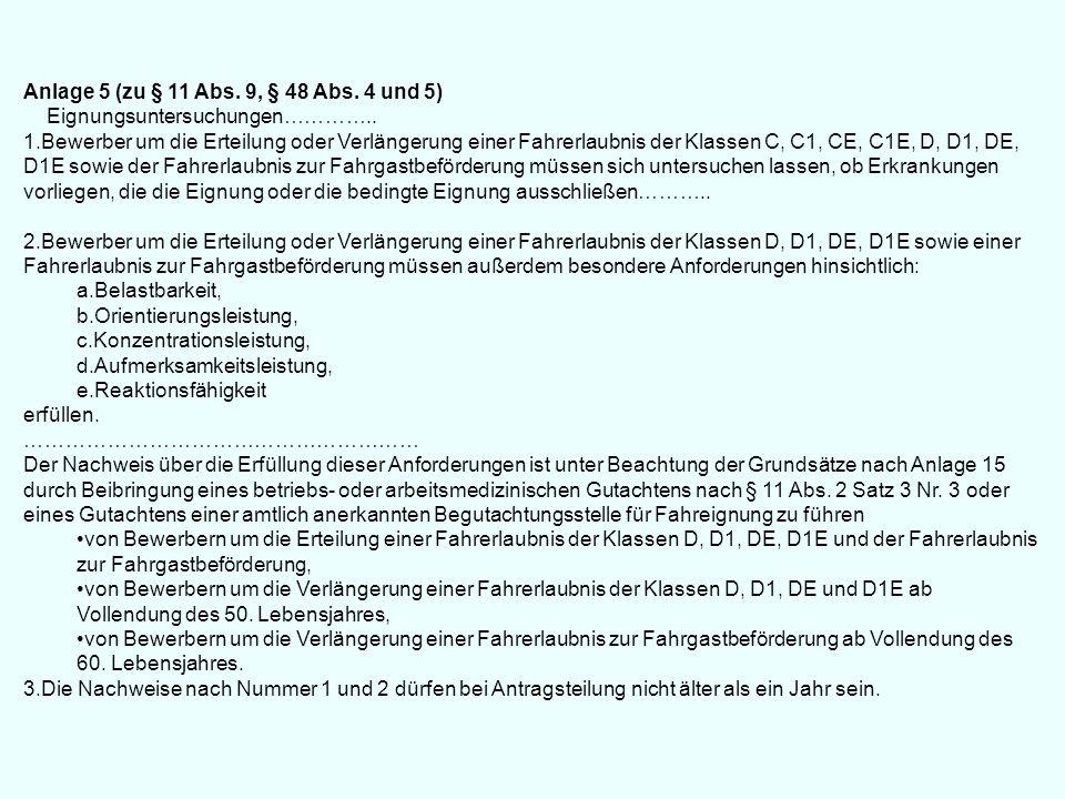 Anlage 5 (zu § 11 Abs. 9, § 48 Abs. 4 und 5) Eignungsuntersuchungen………….. 1.Bewerber um die Erteilung oder Verlängerung einer Fahrerlaubnis der Klasse