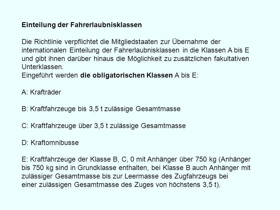 Einteilung der Fahrerlaubnisklassen Die Richtlinie verpflichtet die Mitgliedstaaten zur Übernahme der internationalen Einteilung der Fahrerlaubnisklas
