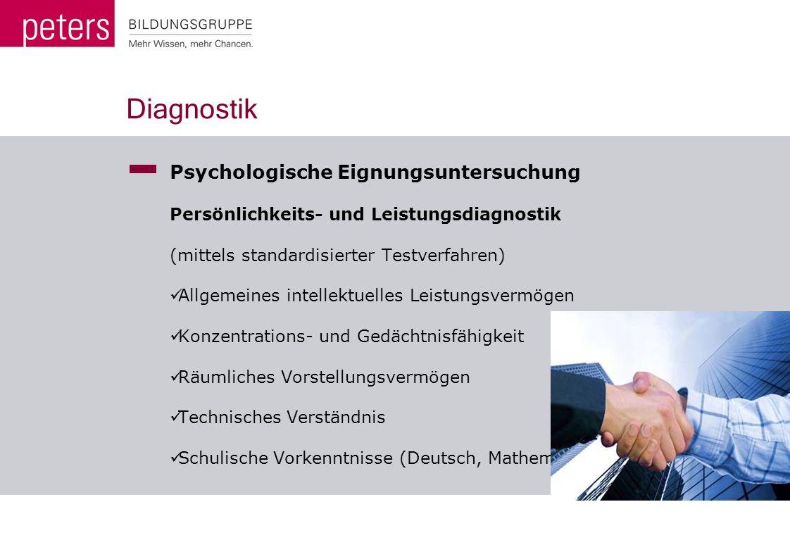 Diagnostik Psychologische Eignungsuntersuchung Persönlichkeits- und Leistungsdiagnostik (mittels standardisierter Testverfahren) Allgemeines intellekt