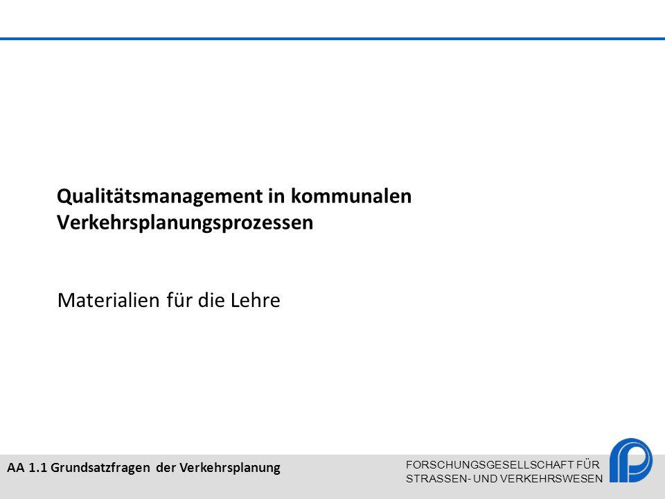 AA 1.1 Grundsatzfragen der Verkehrsplanung FORSCHUNGSGESELLSCHAFT FÜR STRASSEN- UND VERKEHRSWESEN Qualitätsmanagement in kommunalen Verkehrsplanungspr