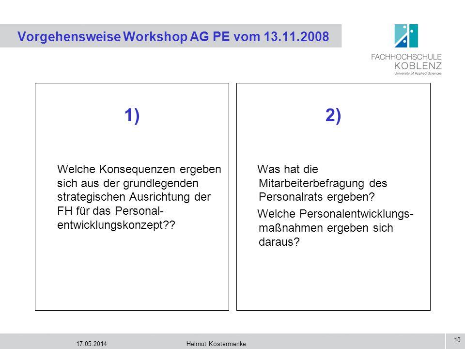 17.05.2014Helmut Köstermenke 10 Vorgehensweise Workshop AG PE vom 13.11.2008 1) Welche Konsequenzen ergeben sich aus der grundlegenden strategischen A