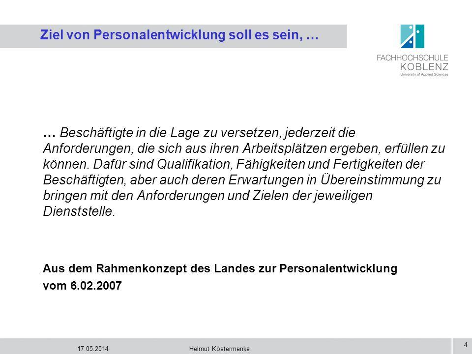 17.05.2014Helmut Köstermenke 4 Ziel von Personalentwicklung soll es sein, … … Beschäftigte in die Lage zu versetzen, jederzeit die Anforderungen, die