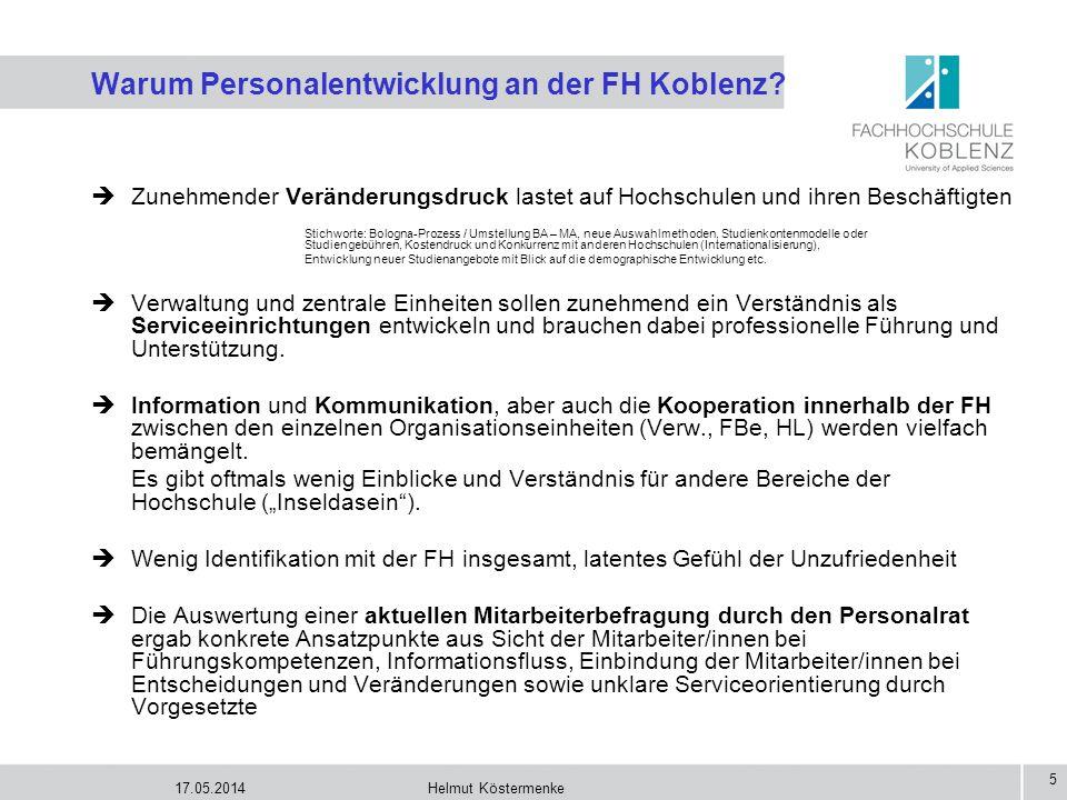 17.05.2014Helmut Köstermenke 5 Warum Personalentwicklung an der FH Koblenz? Zunehmender Veränderungsdruck lastet auf Hochschulen und ihren Beschäftigt
