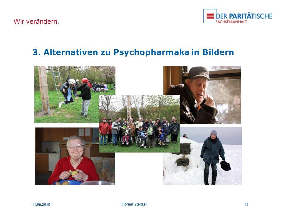 Wir verändern. 11.05.201011 Florian Steitzer 3. Alternativen zu Psychopharmaka in Bildern