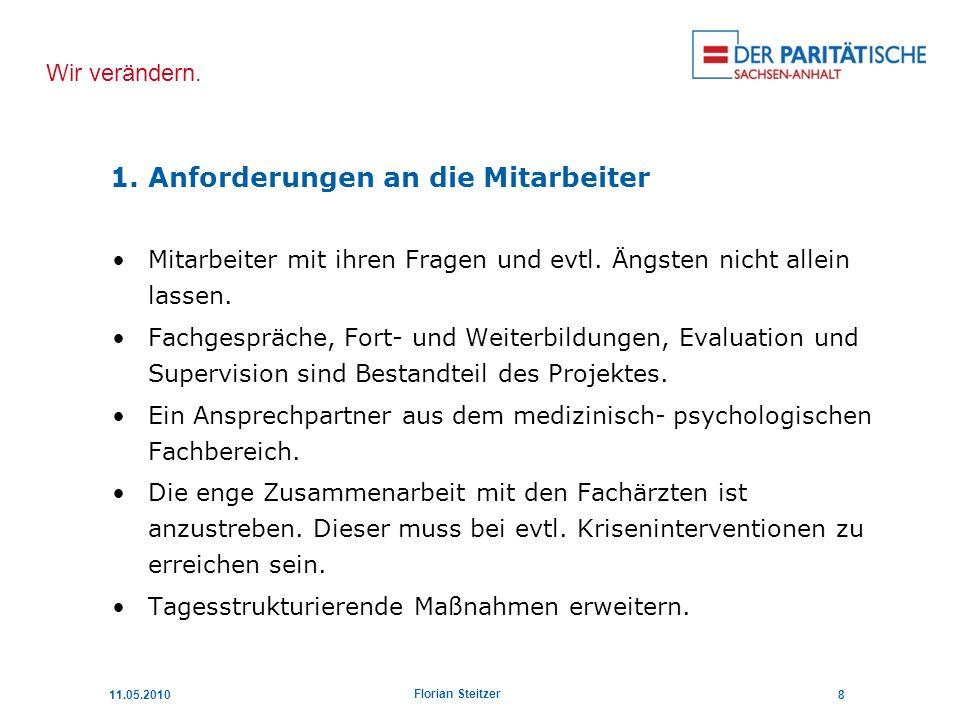 Wir verändern. 11.05.20108 Florian Steitzer Mitarbeiter mit ihren Fragen und evtl. Ängsten nicht allein lassen. Fachgespräche, Fort- und Weiterbildung