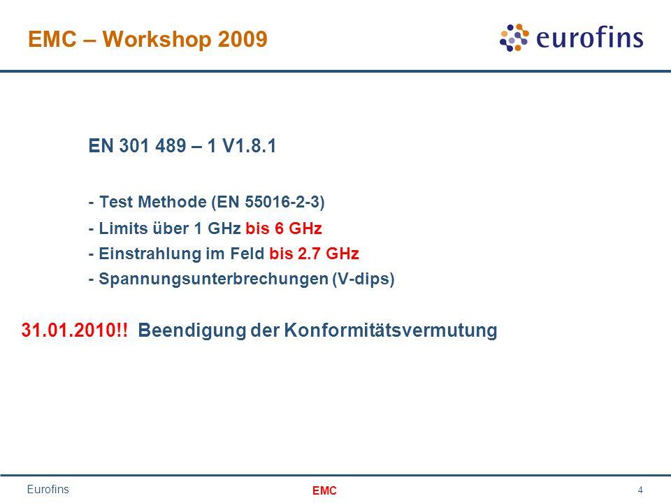 EMC Eurofins 4 EMC – Workshop 2009 EN 301 489 – 1 V1.8.1 - Test Methode (EN 55016-2-3) - Limits über 1 GHz bis 6 GHz - Einstrahlung im Feld bis 2.7 GHz - Spannungsunterbrechungen (V-dips) 31.01.2010!.