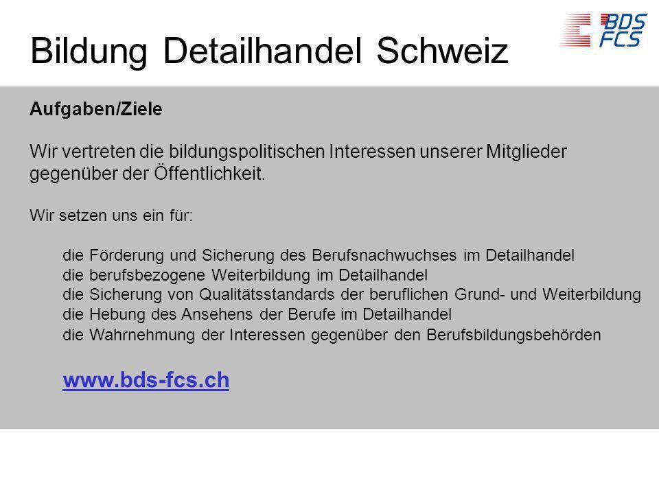 Bildung Detailhandel Schweiz Aufgaben/Ziele Wir vertreten die bildungspolitischen Interessen unserer Mitglieder gegenüber der Öffentlichkeit. Wir setz