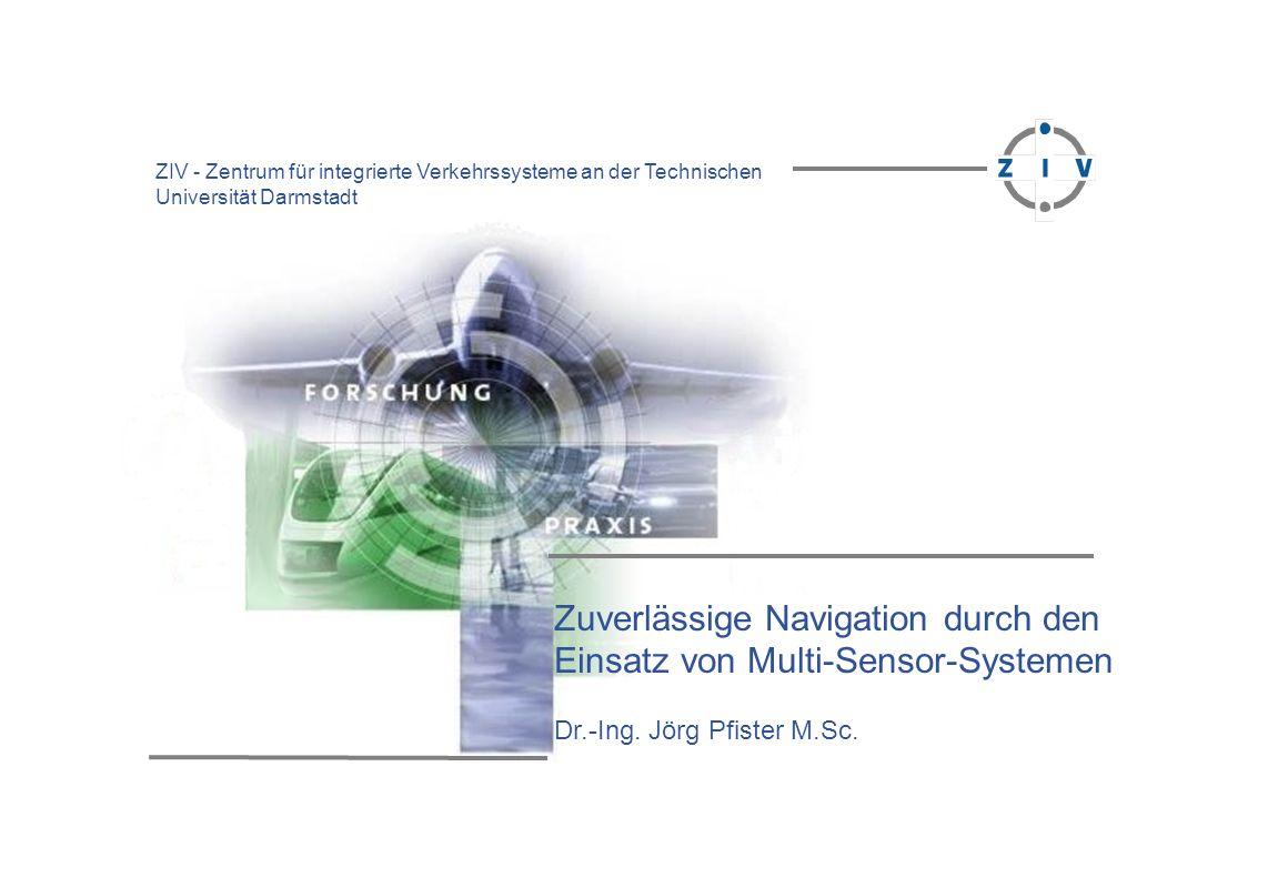 ZIV – Zentrum für Integrierte Verkehrsysteme an der Technischen Universität Darmstadt Sensoren zur Bestimmung des zurückgelegten Weges Odometer B-Messer Geschwindigkeitsfehler [m/s] Vergleich der Geschwindigkeitsfehler Häufigkeit [%]