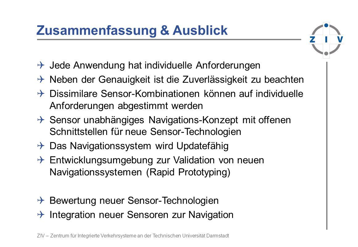 ZIV – Zentrum für Integrierte Verkehrsysteme an der Technischen Universität Darmstadt Zusammenfassung & Ausblick Jede Anwendung hat individuelle Anfor