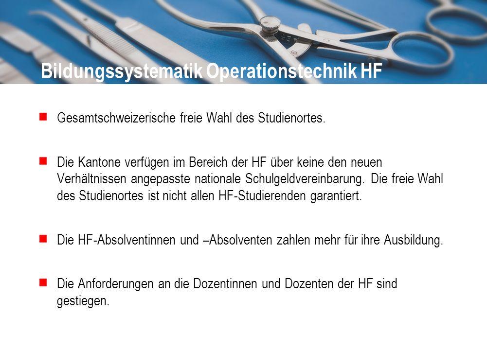 Bildungssystematik Operationstechnik HF Gesamtschweizerische freie Wahl des Studienortes. Die Kantone verfügen im Bereich der HF über keine den neuen