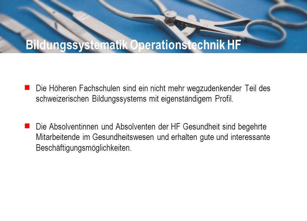 Bildungssystematik Operationstechnik HF Die Höheren Fachschulen sind ein nicht mehr wegzudenkender Teil des schweizerischen Bildungssystems mit eigens