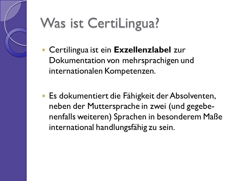 Was ist CertiLingua? Certilingua ist ein Exzellenzlabel zur Dokumentation von mehrsprachigen und internationalen Kompetenzen. Es dokumentiert die Fähi