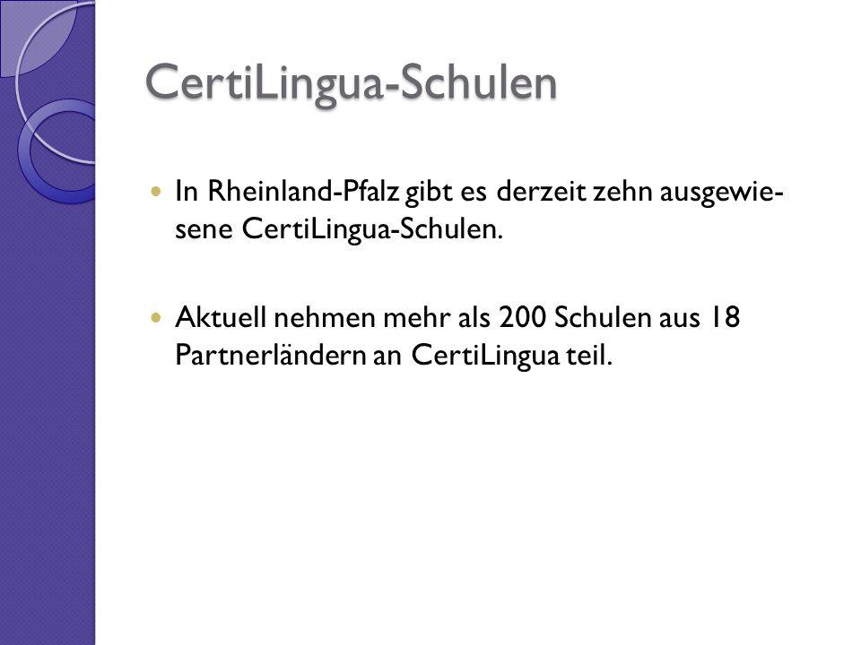 CertiLingua-Schulen In Rheinland-Pfalz gibt es derzeit zehn ausgewie- sene CertiLingua-Schulen. Aktuell nehmen mehr als 200 Schulen aus 18 Partnerländ