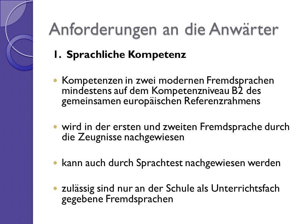 Anforderungen an die Anwärter 1. Sprachliche Kompetenz Kompetenzen in zwei modernen Fremdsprachen mindestens auf dem Kompetenzniveau B2 des gemeinsame