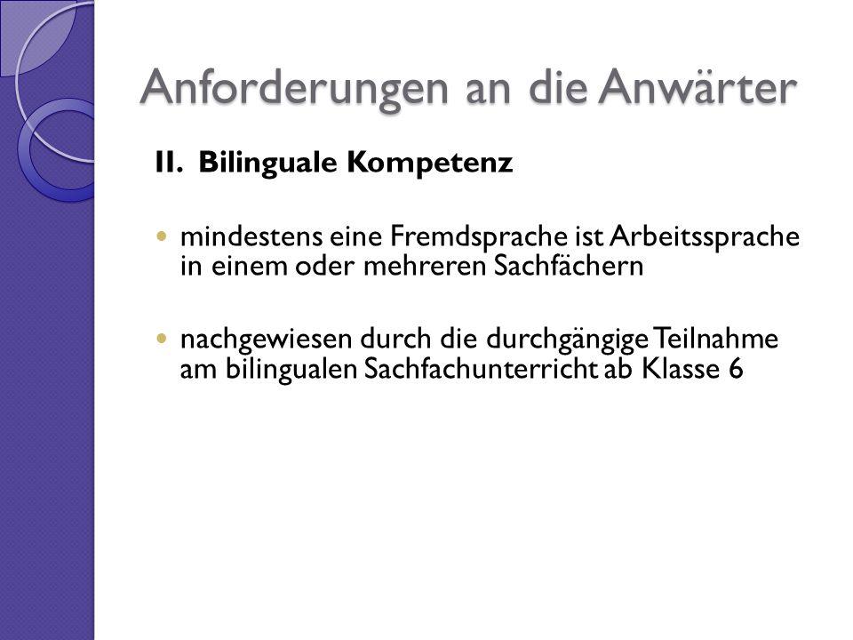 Anforderungen an die Anwärter II. Bilinguale Kompetenz mindestens eine Fremdsprache ist Arbeitssprache in einem oder mehreren Sachfächern nachgewiesen