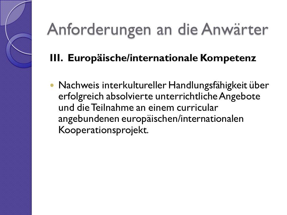III. Europäische/internationale Kompetenz Nachweis interkultureller Handlungsfähigkeit über erfolgreich absolvierte unterrichtliche Angebote und die T