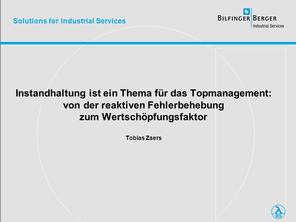 Solutions for Industrial Services Instandhaltung ist ein Thema für das Topmanagement: von der reaktiven Fehlerbehebung zum Wertschöpfungsfaktor Tobias