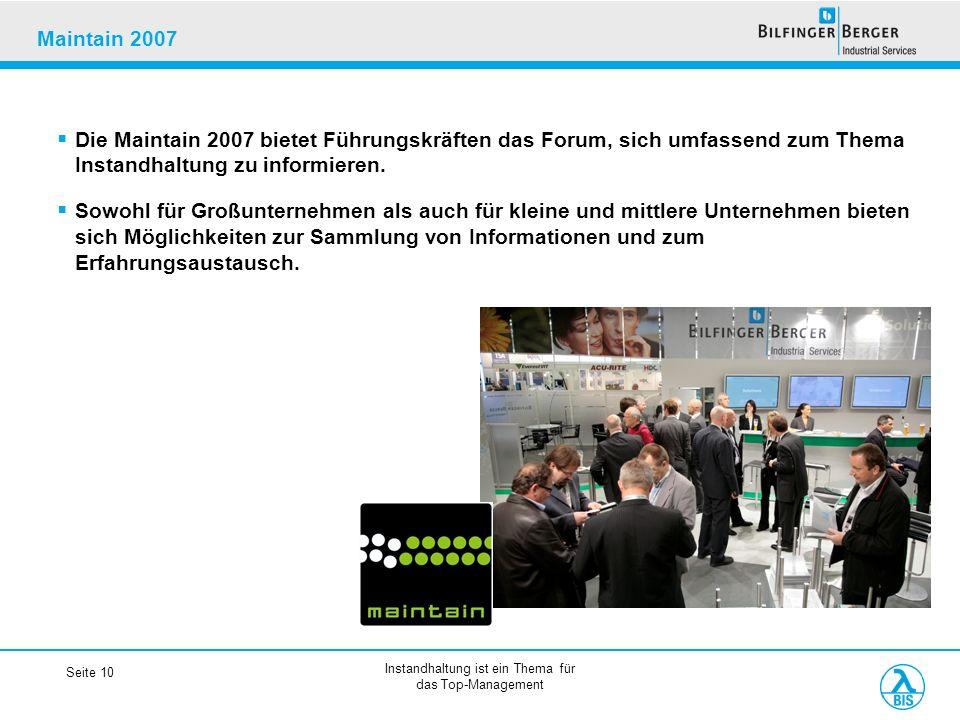Instandhaltung ist ein Thema für das Top-Management Seite 10 Maintain 2007 Die Maintain 2007 bietet Führungskräften das Forum, sich umfassend zum Them
