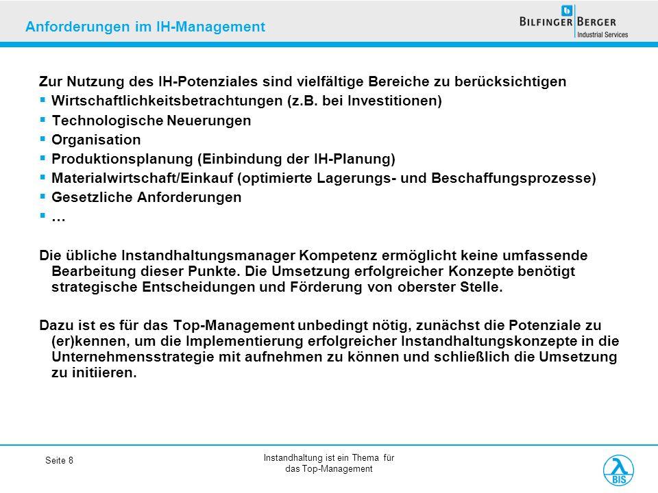 Instandhaltung ist ein Thema für das Top-Management Seite 8 Anforderungen im IH-Management Zur Nutzung des IH-Potenziales sind vielfältige Bereiche zu