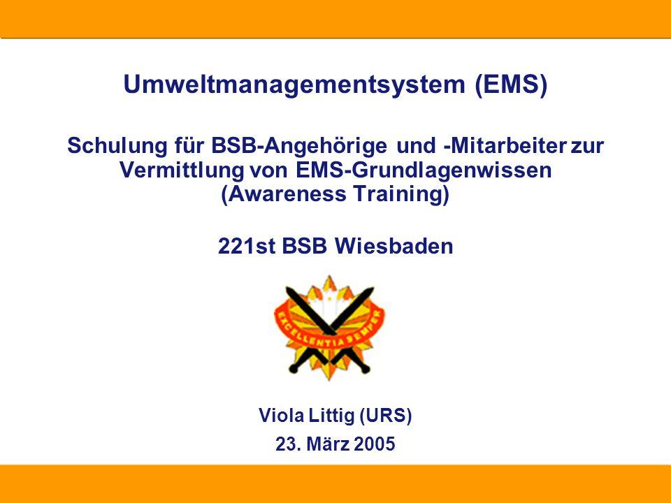 Umweltmanagementsystem (EMS) Schulung für BSB-Angehörige und -Mitarbeiter zur Vermittlung von EMS-Grundlagenwissen (Awareness Training) 221st BSB Wiesbaden Viola Littig (URS) 23.