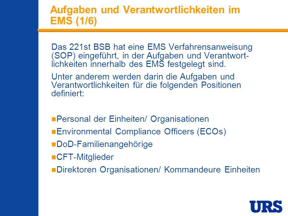 Employee Presentation 3-00 - p 12 Aufgaben und Verantwortlichkeiten im EMS (1/6) Das 221st BSB hat eine EMS Verfahrensanweisung (SOP) eingeführt, in der Aufgaben und Verantwort- lichkeiten innerhalb des EMS festgelegt sind.