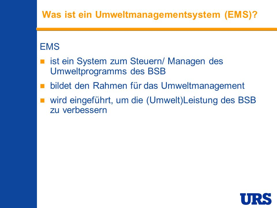 Employee Presentation 3-00 - p 3 Was ist ein Umweltmanagementsystem (EMS)? EMS ist ein System zum Steuern/ Managen des Umweltprogramms des BSB bildet