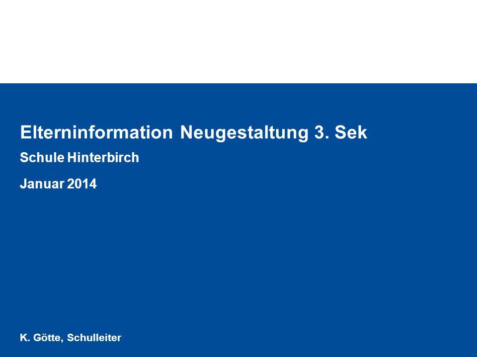 Elterninformation Neugestaltung 3. Sek Schule Hinterbirch Januar 2014 K. Götte, Schulleiter