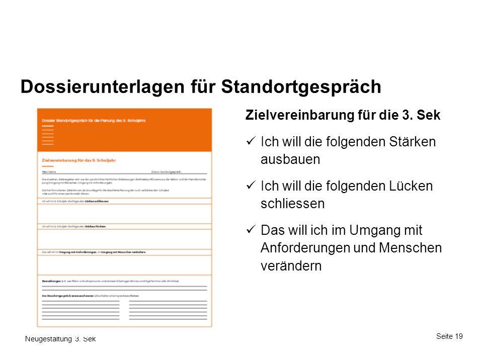 Seite 19 Neugestaltung 3. Sek Seite 19 17. Mai 2014Thema Dossierunterlagen für Standortgespräch Zielvereinbarung für die 3. Sek Ich will die folgenden