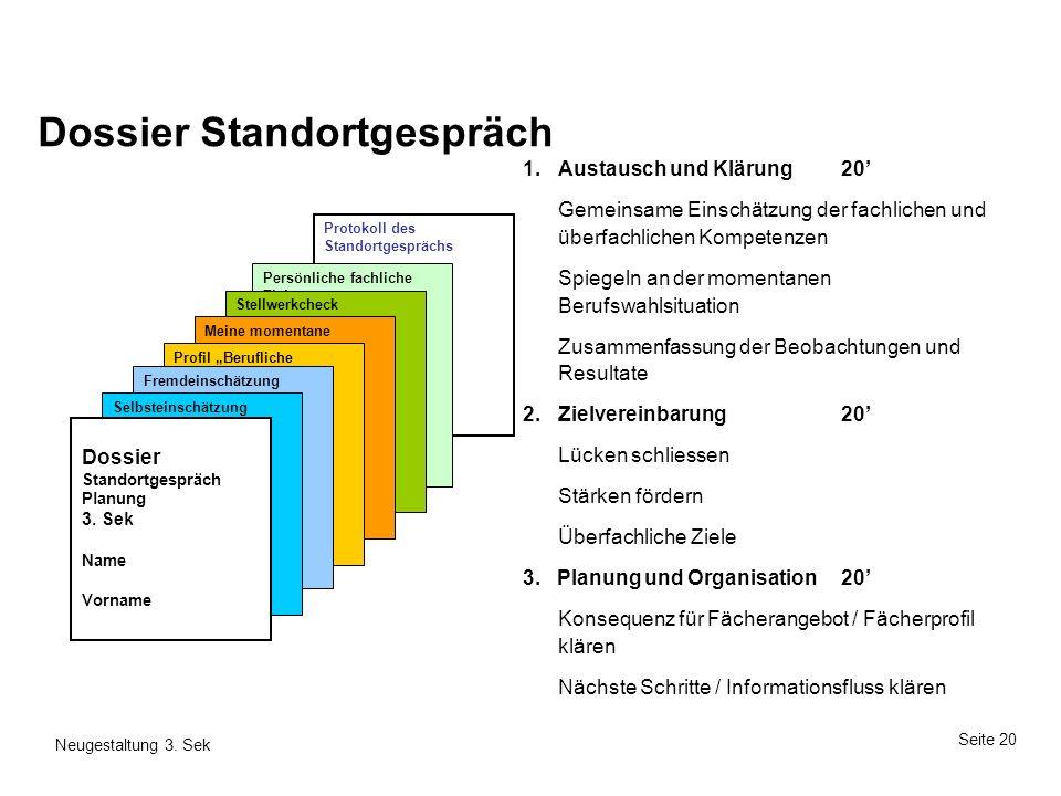 Seite 20 Neugestaltung 3. Sek Dossier Standortgespräch 1.Austausch und Klärung20 Gemeinsame Einschätzung der fachlichen und überfachlichen Kompetenzen