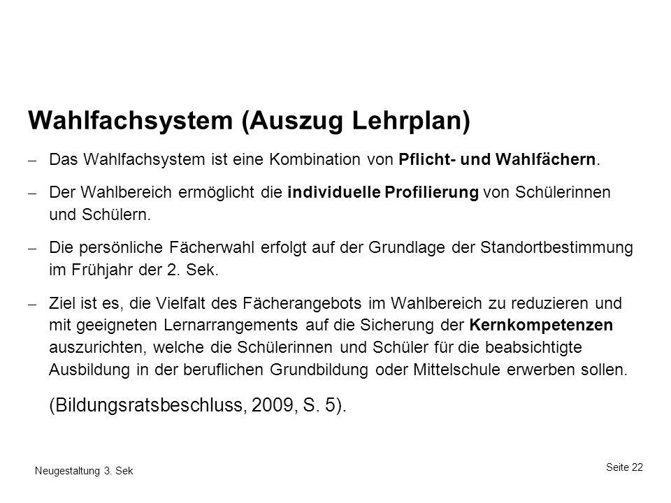 Seite 22 Neugestaltung 3. Sek Seite 22 17. Mai 2014Thema Wahlfachsystem (Auszug Lehrplan) – Das Wahlfachsystem ist eine Kombination von Pflicht- und W