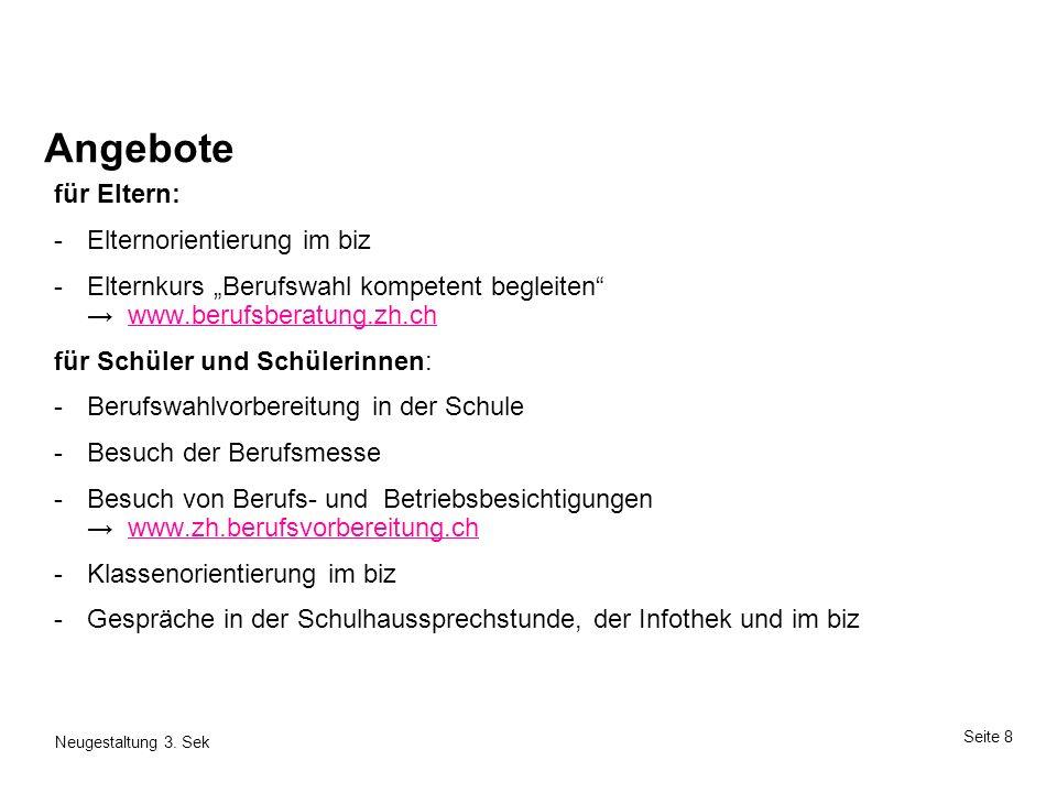 Seite 8 Neugestaltung 3. Sek Angebote für Eltern: -Elternorientierung im biz -Elternkurs Berufswahl kompetent begleiten www.berufsberatung.zh.chwww.be