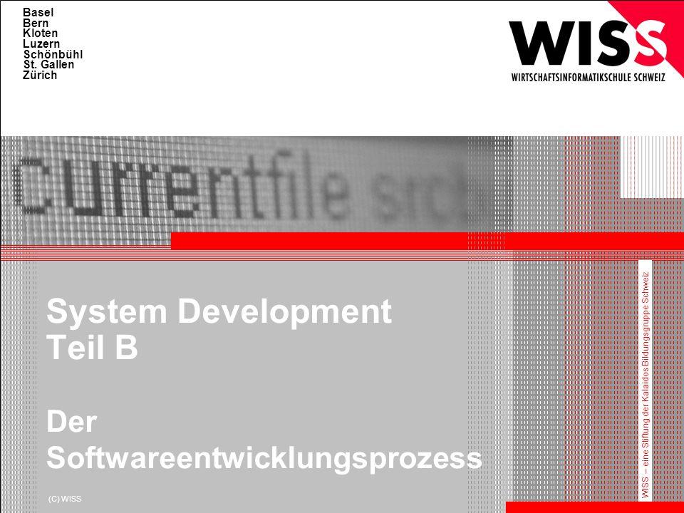 Basel Bern Kloten Luzern Schönbühl St. Gallen Zürich WISS – eine Stiftung der Kalaidos Bildungsgruppe Schweiz (C) WISS System Development Teil B Der S