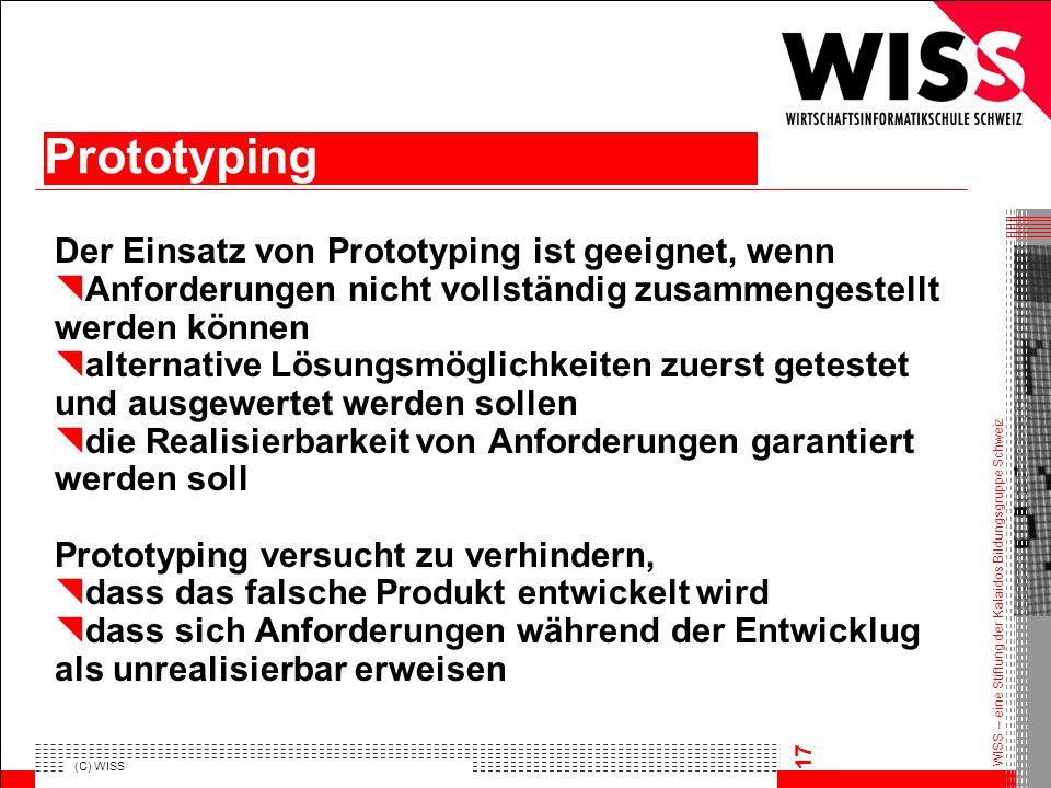WISS – eine Stiftung der Kalaidos Bildungsgruppe Schweiz (C) WISS 17 Der Einsatz von Prototyping ist geeignet, wenn Anforderungen nicht vollständig zu