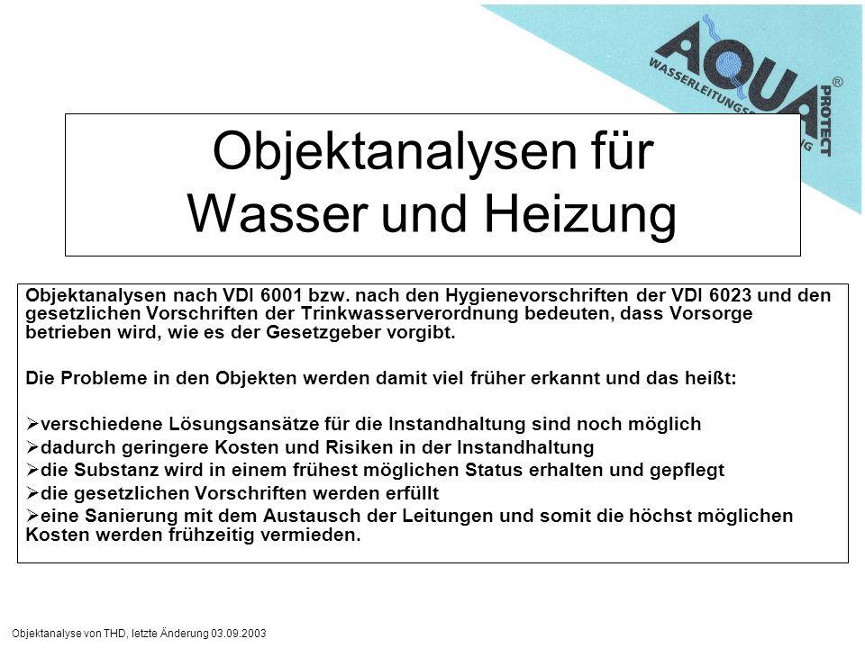 Objektanalyse von THD, letzte Änderung 03.09.2003 Objektanalysen für Wasser und Heizung Objektanalysen nach VDI 6001 bzw. nach den Hygienevorschriften