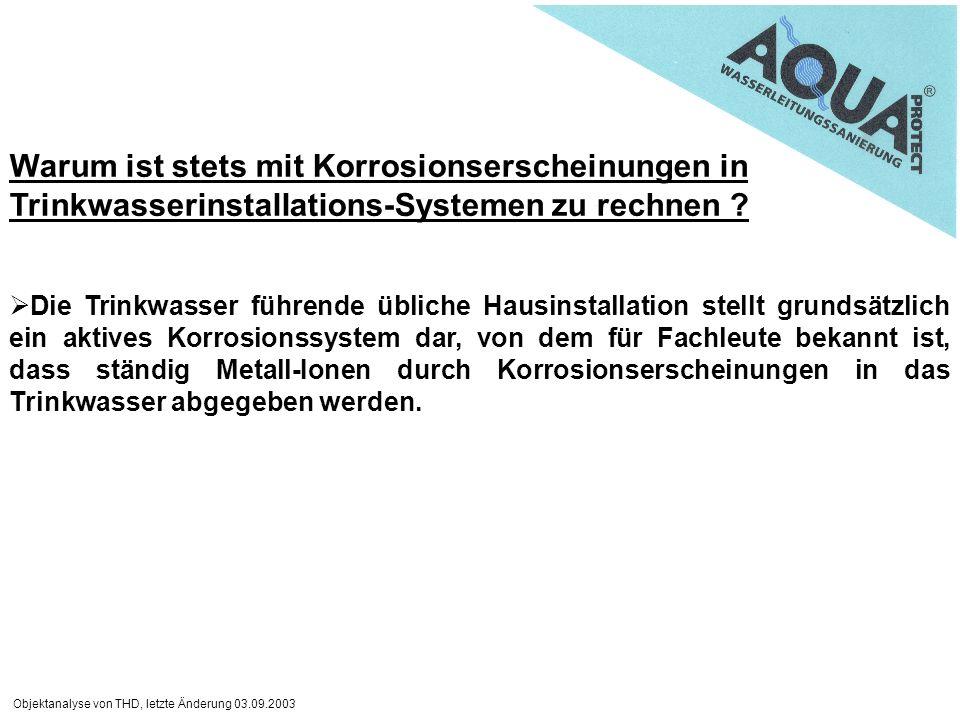 Objektanalyse von THD, letzte Änderung 03.09.2003 Warum ist stets mit Korrosionserscheinungen in Trinkwasserinstallations-Systemen zu rechnen ? Die Tr