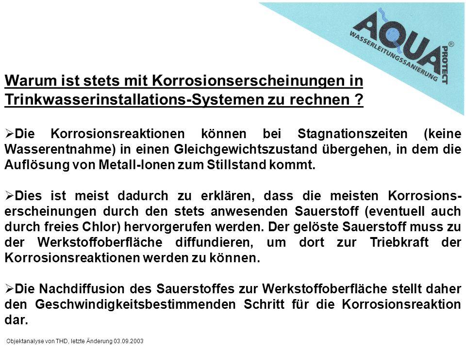 Objektanalyse von THD, letzte Änderung 03.09.2003 Warum ist stets mit Korrosionserscheinungen in Trinkwasserinstallations-Systemen zu rechnen ? Die Ko