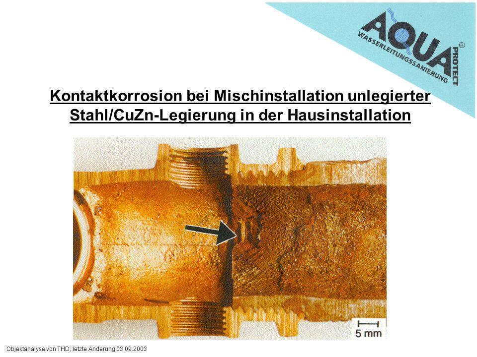 Objektanalyse von THD, letzte Änderung 03.09.2003 Kontaktkorrosion bei Mischinstallation unlegierter Stahl/CuZn-Legierung in der Hausinstallation