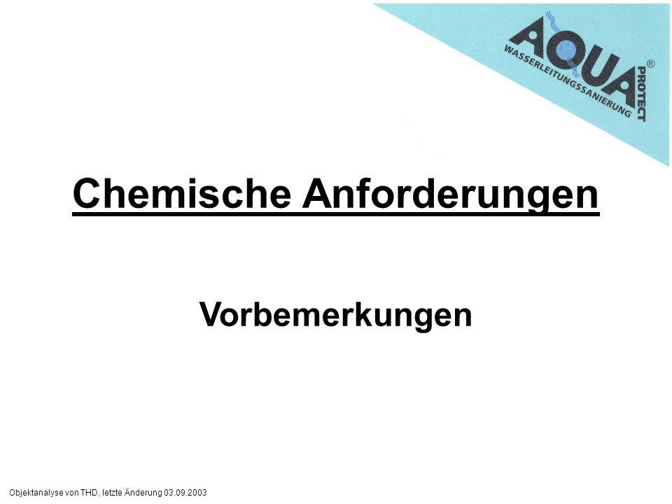 Objektanalyse von THD, letzte Änderung 03.09.2003 Chemische Anforderungen Vorbemerkungen
