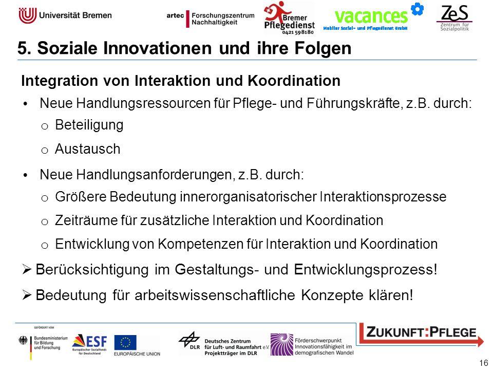 Integration von Interaktion und Koordination Neue Handlungsressourcen für Pflege- und Führungskräfte, z.B. durch: o Beteiligung o Austausch Neue Handl