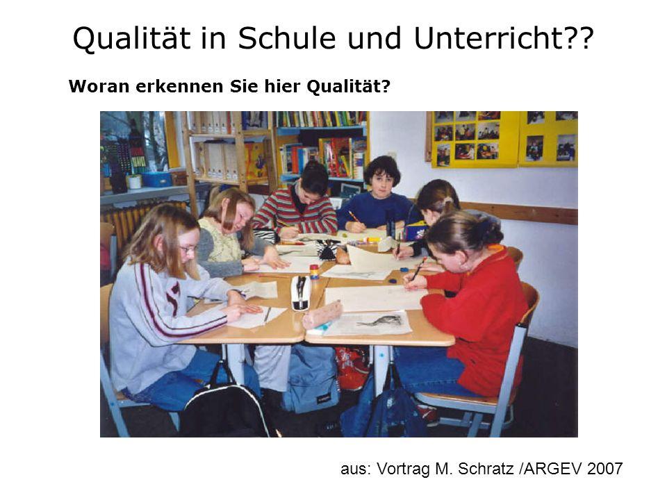 Woran erkennen Sie hier Qualität? aus: Vortrag M. Schratz /ARGEV 2007 Qualität in Schule und Unterricht??