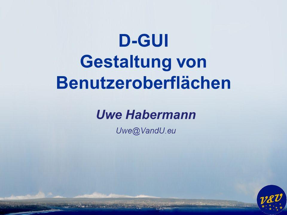 Uwe Habermann Uwe@VandU.eu D-GUI Gestaltung von Benutzeroberflächen