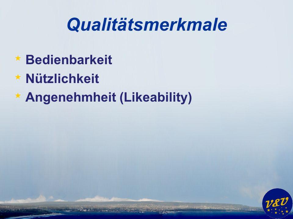 Qualitätsmerkmale * Bedienbarkeit * Nützlichkeit * Angenehmheit (Likeability)
