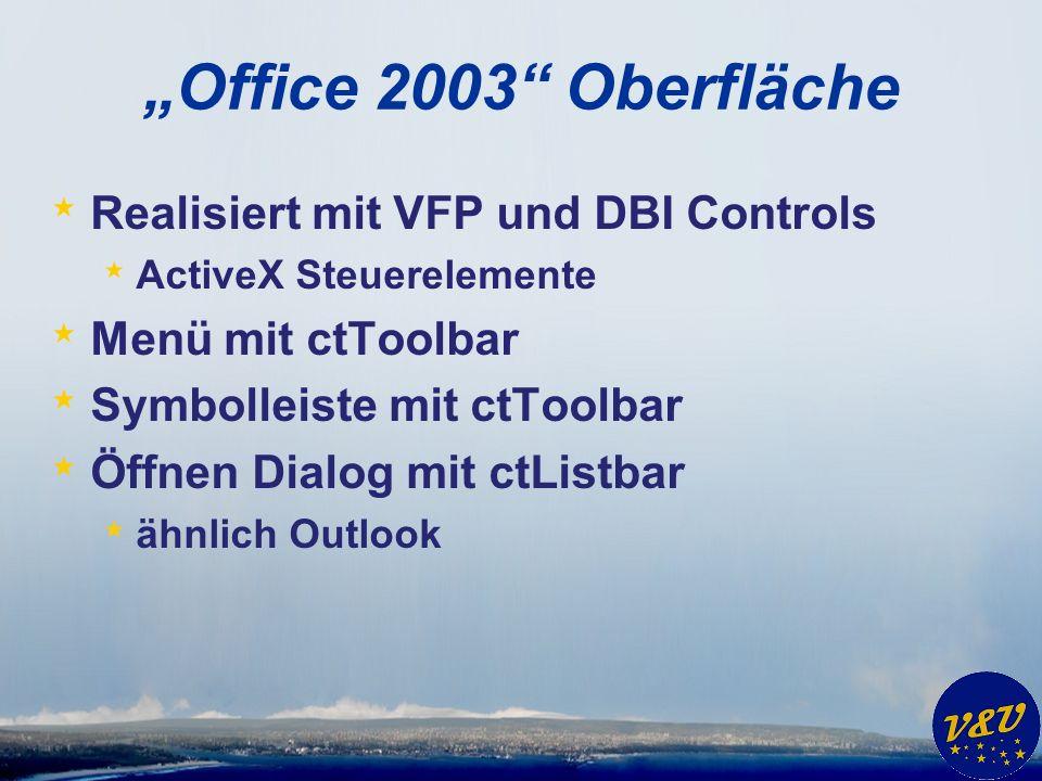 Office 2003 Oberfläche * Realisiert mit VFP und DBI Controls * ActiveX Steuerelemente * Menü mit ctToolbar * Symbolleiste mit ctToolbar * Öffnen Dialog mit ctListbar * ähnlich Outlook