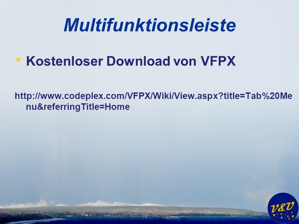 Multifunktionsleiste * Kostenloser Download von VFPX http://www.codeplex.com/VFPX/Wiki/View.aspx?title=Tab%20Me nu&referringTitle=Home