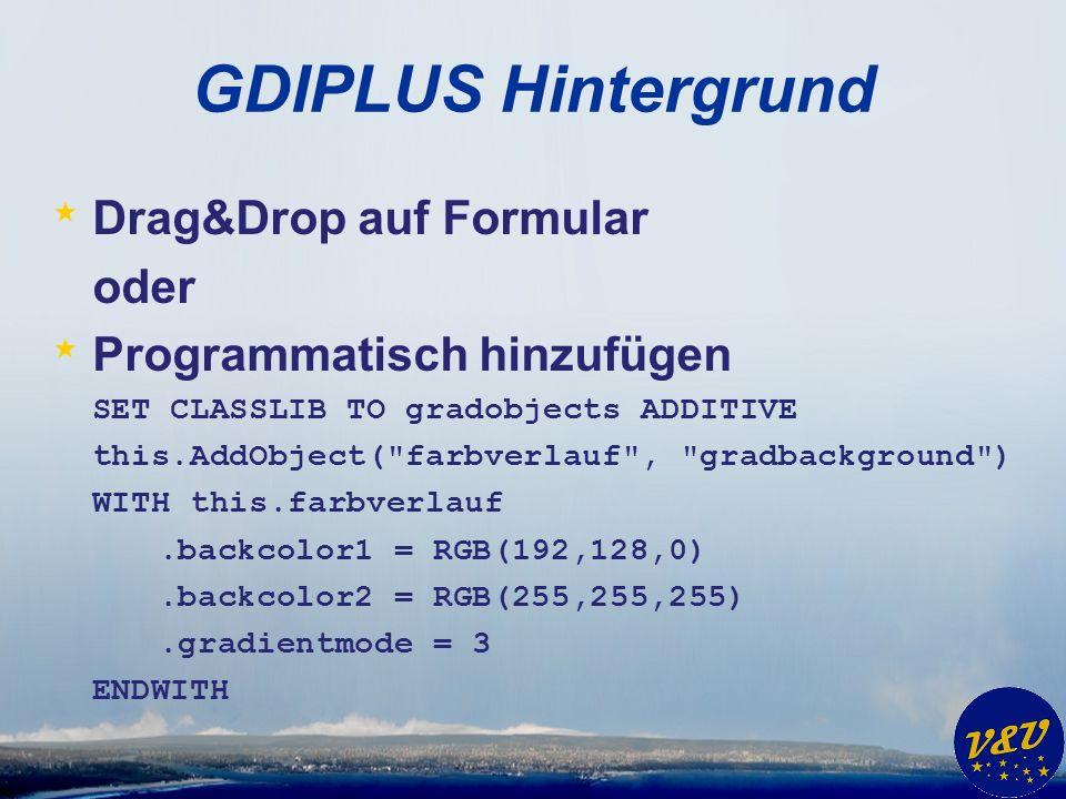 GDIPLUS Hintergrund * Drag&Drop auf Formular oder * Programmatisch hinzufügen SET CLASSLIB TO gradobjects ADDITIVE this.AddObject( farbverlauf , gradbackground ) WITH this.farbverlauf.backcolor1 = RGB(192,128,0).backcolor2 = RGB(255,255,255).gradientmode = 3 ENDWITH