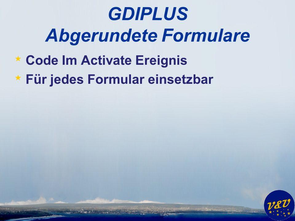 GDIPLUS Abgerundete Formulare * Code Im Activate Ereignis * Für jedes Formular einsetzbar