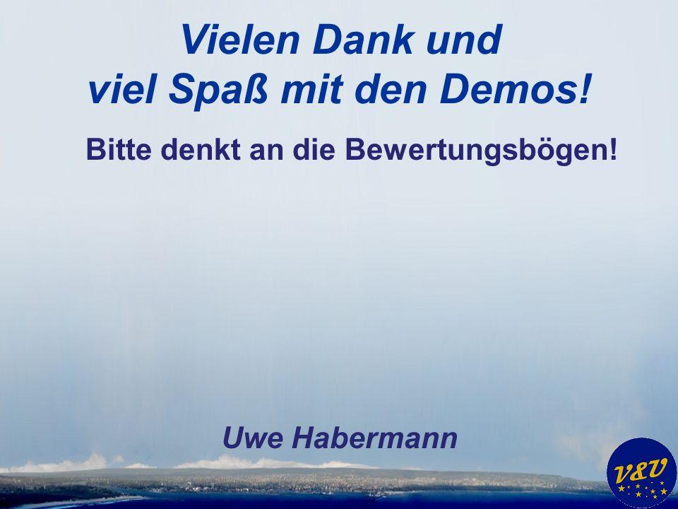 Vielen Dank und viel Spaß mit den Demos! Bitte denkt an die Bewertungsbögen! Uwe Habermann