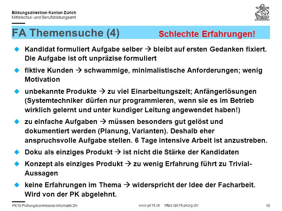 PK19 Prüfungskommission Informatik ZH www.pk19.ch https://pk19.pkorg.ch/ Bildungsdirektion Kanton Zürich Mittelschul- und Berufsbildungsamt 18 FA Themensuche (4) Kandidat formuliert Aufgabe selber bleibt auf ersten Gedanken fixiert.